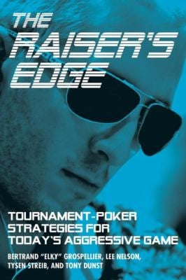 The Raiser's Edge: Tournament-Poker Strategies for Today's Aggressive Game 9781935396482