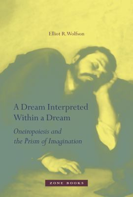 A Dream Interpreted Within a Dream: Oneiropoiesis and the Prism of Imagination 9781935408147