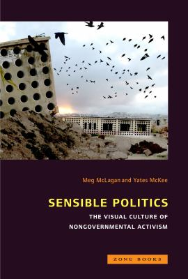 Sensible Politics: The Visual Culture of Nongovernmental Activism
