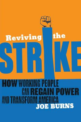 Reviving the Strike: How Working People Can Regain Power and Transform America 9781935439240