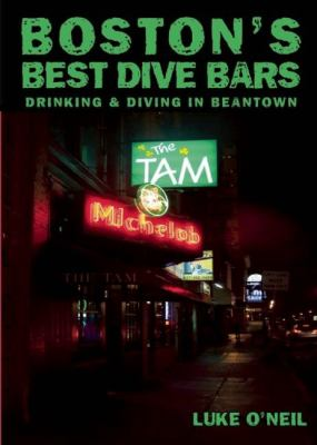 Boston's Best Dive Bars: Drinking and Diving in Beantown 9781935439257