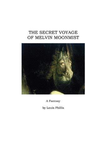 The Secret Voyage of Melvin Moonmist: A Fantasy 9781935444770