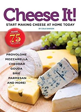 Cheese It!: Start Making Cheese at Home Today 9781935484301