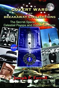 Covert Wars and Breakaway Civilizations: The Secret Space Program, Celestial Psyops and Hidden Conflicts 9781935487838