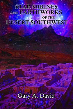 Star Shrines and Earthworks of the Desert Southwest 9781935487845