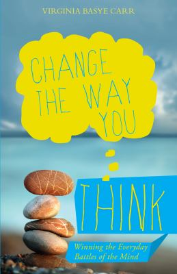 Change the Way You Think: Winning the Everyday Battles of the Mind 9781935507826
