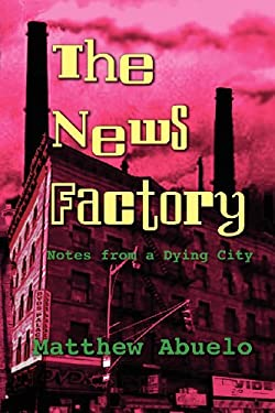 The News Factory: Notes from a Dying City 9781935514930