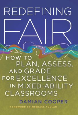 Redefining Fair: How to Plan, Assess, and Grade for Success in Mixed-Ability Classrooms 9781935542148