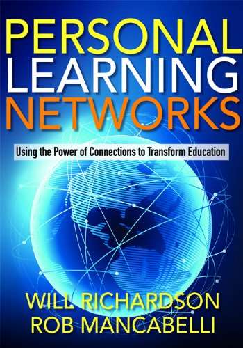 Personal Learning Networks: Using the Power of Connections to Transform Education 9781935543275