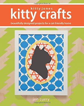 Kitty Jones Kitty Crafts: 20 Beautifully Designed Projects for a Cat-Friendly Home 9781935548218