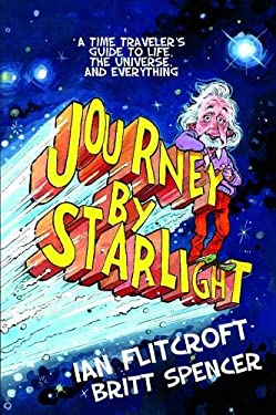 Journey by Starlight: A Time Traveler's Guide to Life, the Universe, and Everything 9781935548232