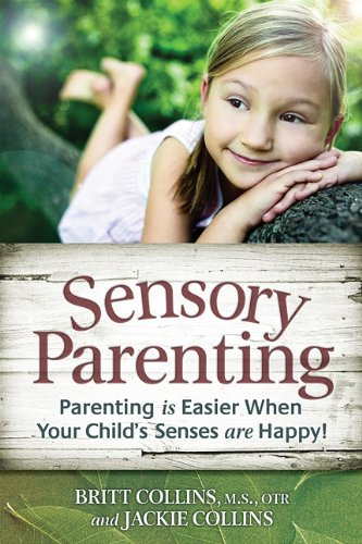 Sensory Parenting from Newborns to Toddlers: Parenting Is Easier When Your Child's Senses Are Happy! 9781935567226