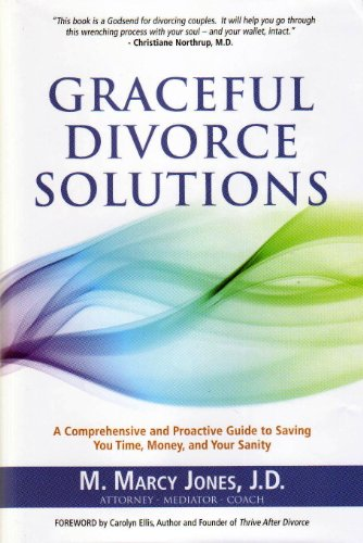 Graceful Divorce Solutions: A Comprehensive and Proactive Guide to Saving You Time, Money, and Your Sanity 9781935586005