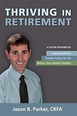Thriving in Retirement: A System Designed To: Outpace Inflation, Provide Income for Life, Reduce Stock Market Volatility 9781935586289