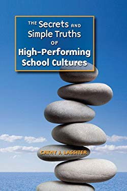 The Secrets and Simple Truths of High-Performing School Cultures 9781935588320