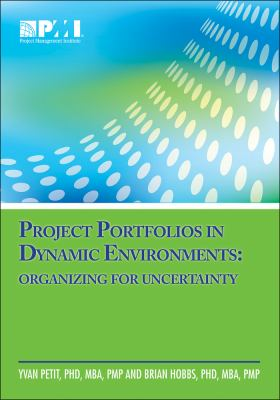 Project Portfolios in Dynamic Environments: Organizing for Uncertainty 9781935589600