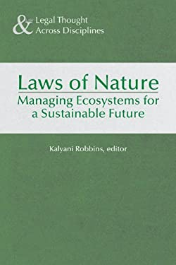 The Laws of Nature: Reflections on the Evolution of Ecosystem Management Law and Policy 9781935603634