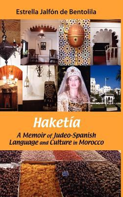 Haketia: A Memoir of Judeo-Spanish Language and Culture in Morocco 9781935604099