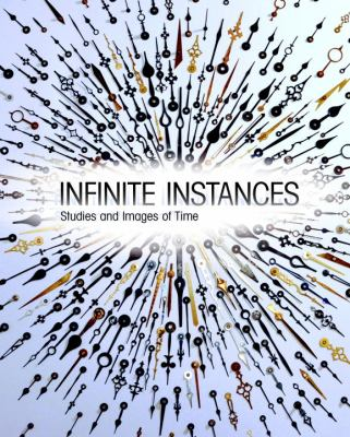 Infinite Instances: Studies and Images of Time 9781935613213