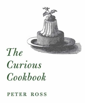 The Curious Cookbook: Viper Soup, Badger Ham, Stewed Sparrows & 100 More Historic Recipes 9781935613527