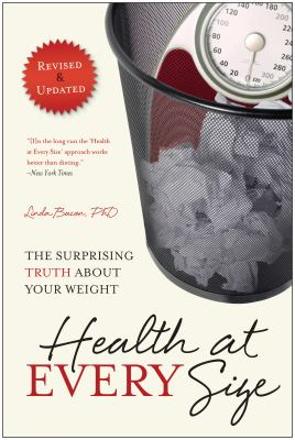 Health at Every Size: The Surprising Truth about Your Weight 9781935618256