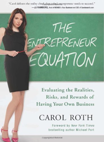The Entrepreneur Equation: Evaluating the Realities, Risks, and Rewards of Having Your Own Business 9781935618447