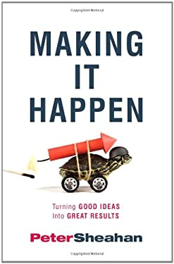 Making It Happen: Turning Good Ideas Into Great Results 9781935618454