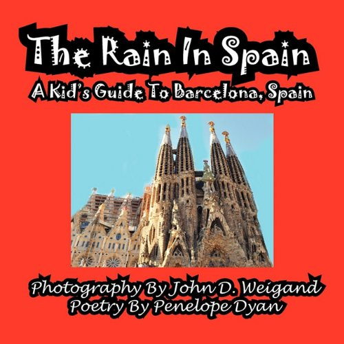 The Rain in Spain---A Kid's Guide to Barcelona, Spain 9781935630562
