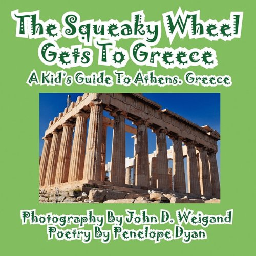 The Squeaky Wheel Gets to Greece---A Kid's Guide to Athens, Greece 9781935630586