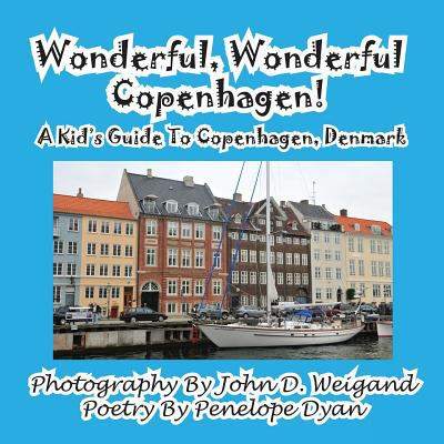 Wonderful, Wonderful Copenhagen! a Kid's Guide to Copenhagen, Denmark 9781935630623