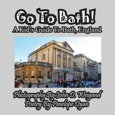 Go to Bath! a Kid's Guide to Bath, England