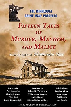 Murder, Mayhem and Malice: Sixteen Tales from the Land of Minnesota Nice 9781935666431