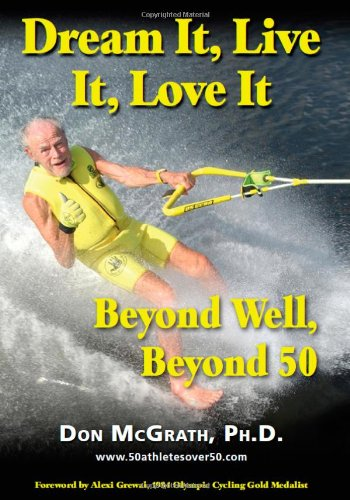 Dream It, Live It, Love It: Beyond Well, Beyond 50 9781935689294
