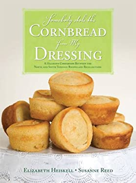 Somebody Stole the Cornbread from My Dressing: A Hilarious Comparison Between the North and South Through Recipes and Recollections 9781935692003