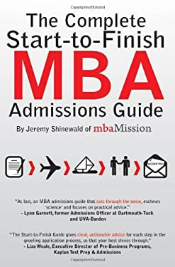 The Complete Start-To-Finish MBA Admissions Guide 9781935707004