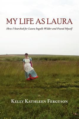 My Life as Laura: How I Searched for Laura Ingalls Wilder and Found Myself 9781935708445