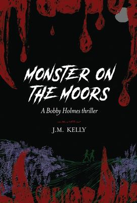 Monster on the Moors: A Bobby Holmes Thriller (Bobby Holmes Mystery)