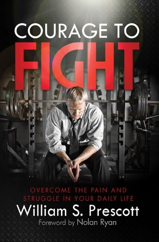 Courage To Fight: Overcome the Pain and Struggle In Your Daily Life 9781935723493