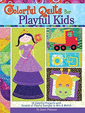 Colorful Quilts for Playful Kids: 14 Colorful Projects with Dozens of Playful Designs to Mix & Match 9781935726258