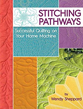Stitching Pathways: Successful Quilting on your Home Machine (Landauer Publishing)