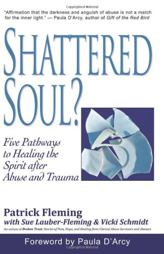 Shattered Soul?: Five Pathways to Healing the Spirit After Abuse and Trauma 9781935758082