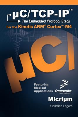 C/TCP-IP, the Embedded Protocol Stack for the Kinetis Arm Cortex-M4 9781935772057