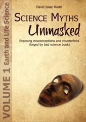 Science Myths Unmasked: Exposing Misconceptions and Counterfeits Forged by Bad Science Books (Vol.1: Earth and Life Science)