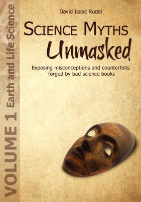 Science Myths Unmasked: Exposing Misconceptions and Counterfeits Forged by Bad Science Books (Vol.1: Earth and Life Science) 9781935776017