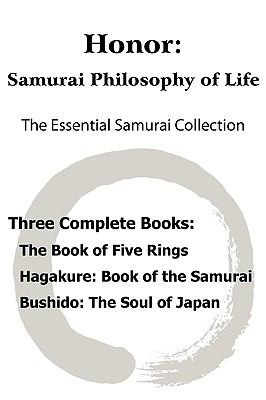 Honor: Samurai Philosophy of Life - The Essential Samurai Collection; The Book of Five Rings, Hagakure: The Way of the Samura 9781935785002