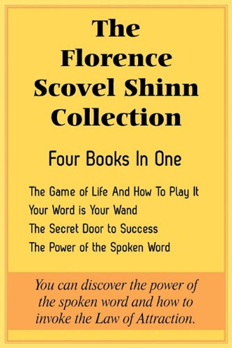 The Florence Scovel Shinn Collection: The Game of Life and How to Play It, Your Word Is Your Wand, the Secret Door to Success, the Power of the Spoken 9781935785323