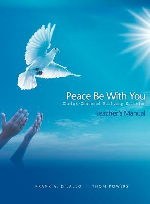Peace Be with You: Christ-Centered Bullying Solution, Teacher's Manual 9781935788027