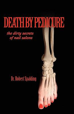 Death by Pedicure: The Dirty Secrets of Nail Salons 9781935803034