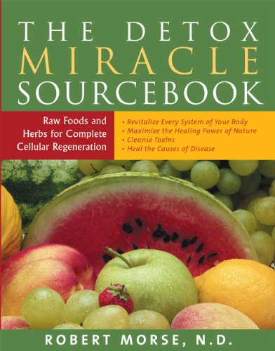 The Detox Miracle Sourcebook: Raw Food and Herbs for Complete Cellular Regeneration 9781935826194