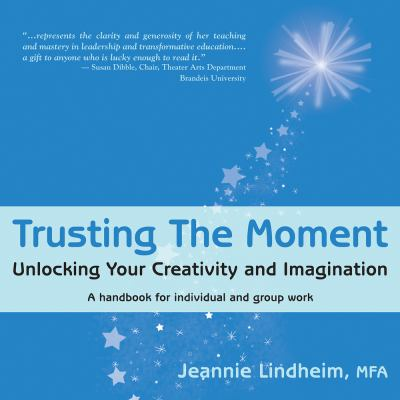 Trusting the Moment: Unlocking Your Creativity and Imagination 9781935874003